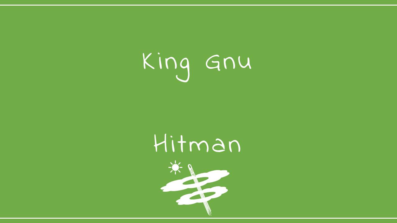 King Gnu-Hitman
