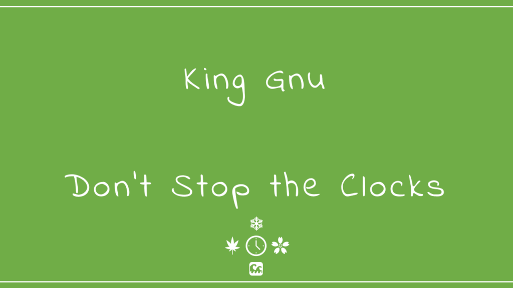 King Gnu-Don't Stop the Clocks