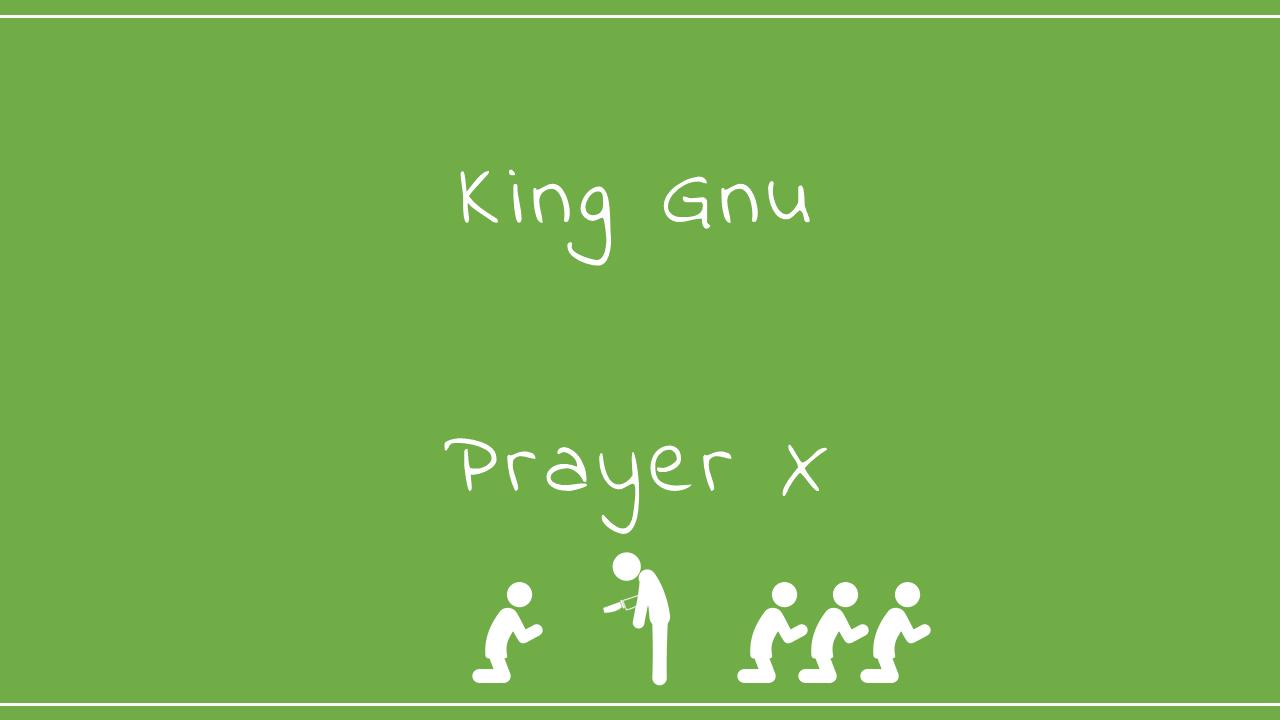 King Gnu-Prayer X
