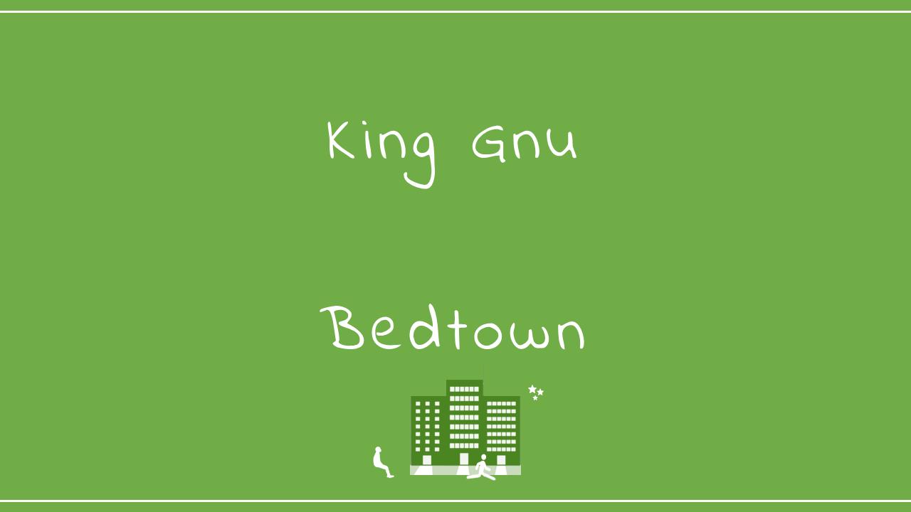 King Gnu-Bedtown